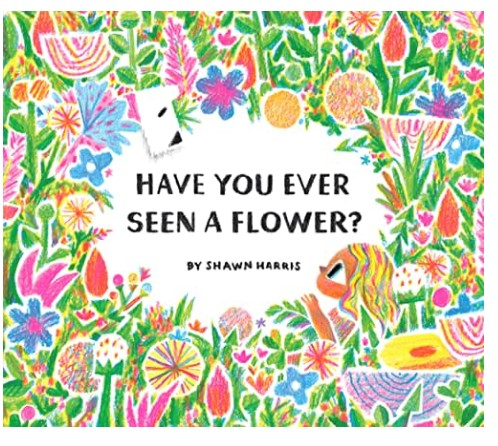 storytime book have you ever seen a flower